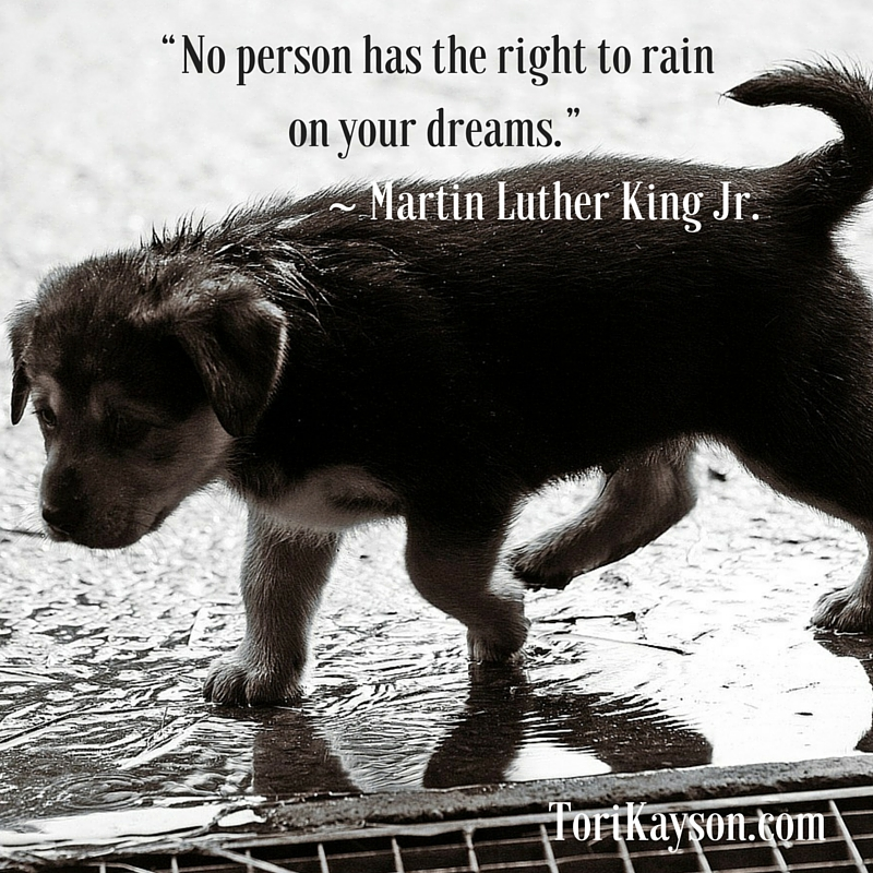 """""""No person has the right to rain on your"""
