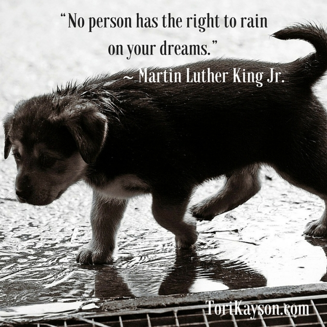 """No person has the right to rain on your"