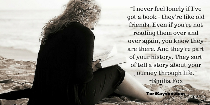 """I never feel lonely if I've got a book - they're like old friends. Even if you're not reading them over and over again, you know they are there. And they're part of your history. They sort of tell a story about your jou"