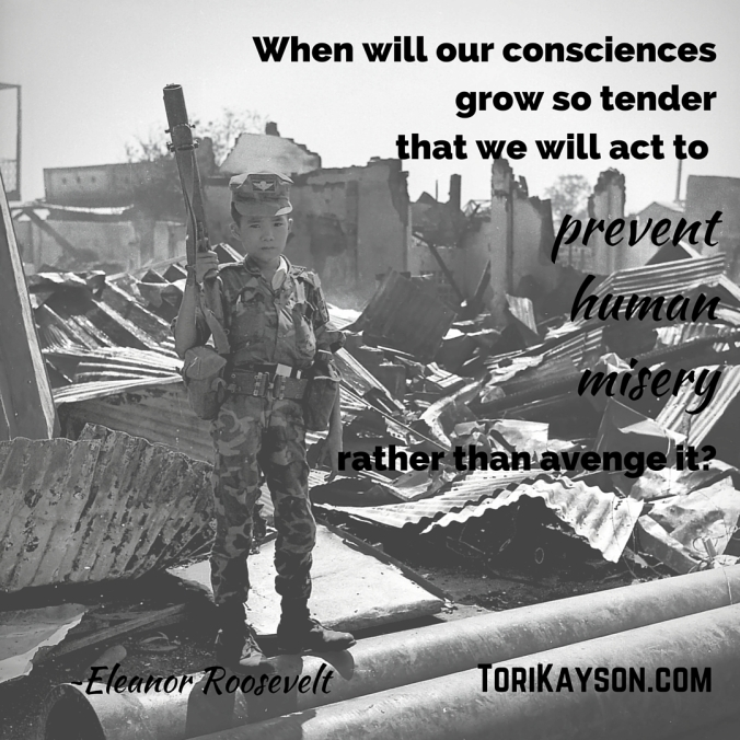 When will our consciences grow so tender that we will act to prevent human misery rather than avenge it- -Eleanor Roosevelt