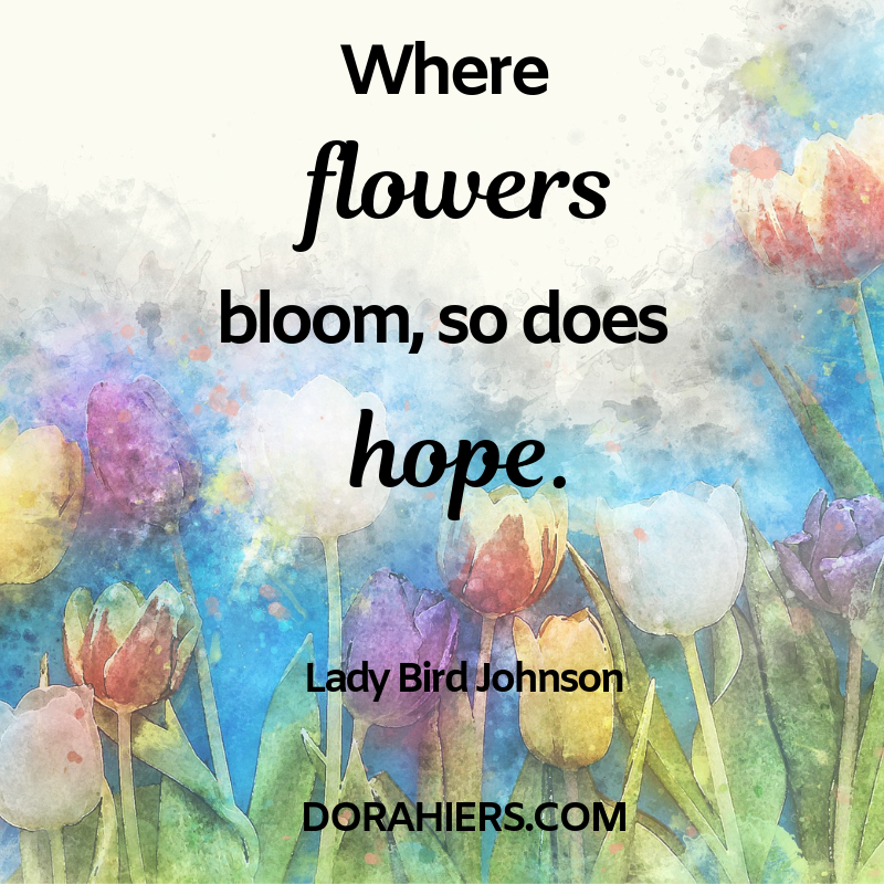 Easter, flowers, hope, quote, Dora Hiers, faith